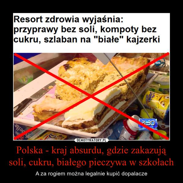 Polska - kraj absurdu, gdzie zakazują soli, cukru, białego pieczywa w szkołach – A za rogiem można legalnie kupić dopalacze