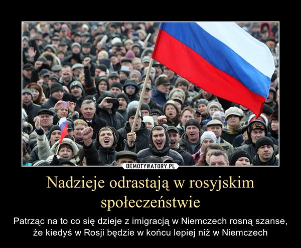 Nadzieje odrastają w rosyjskim społeczeństwie – Patrząc na to co się dzieje z imigracją w Niemczech rosną szanse, że kiedyś w Rosji będzie w końcu lepiej niż w Niemczech