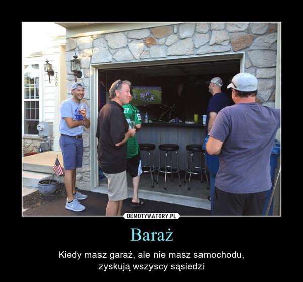 Baraż – Kiedy masz garaż, ale nie masz samochodu,zyskują wszyscy sąsiedzi