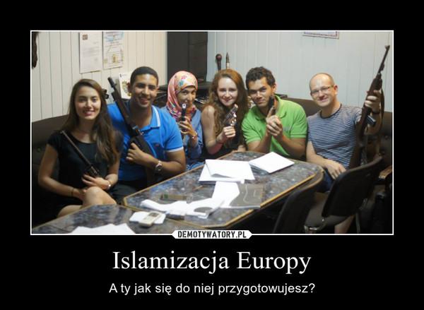 Islamizacja Europy – A ty jak się do niej przygotowujesz?