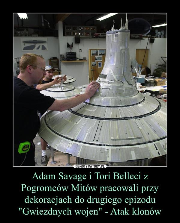 """Adam Savage i Tori Belleci z Pogromców Mitów pracowali przy dekoracjach do drugiego epizodu """"Gwiezdnych wojen"""" - Atak klonów –"""