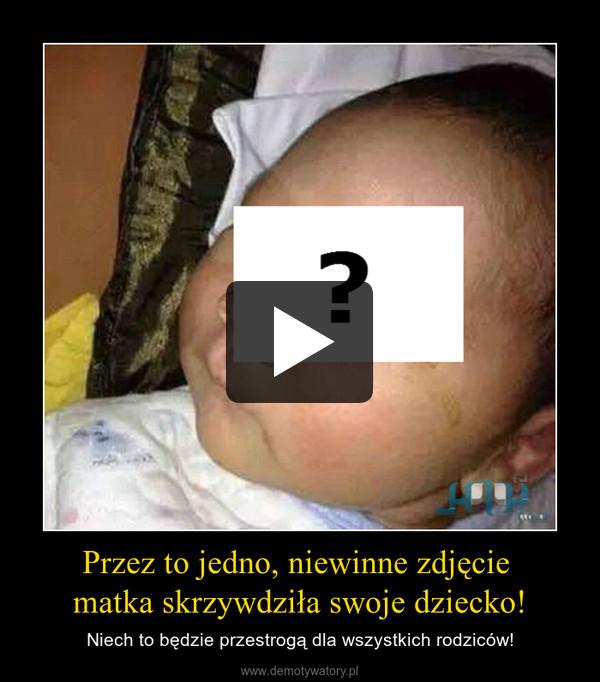 Przez to jedno, niewinne zdjęcie matka skrzywdziła swoje dziecko! – Niech to będzie przestrogą dla wszystkich rodziców!