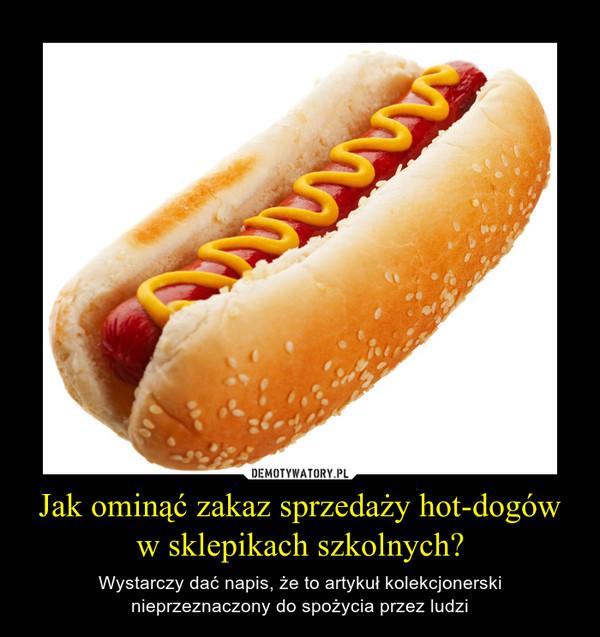 Jak ominąć zakaz sprzedaży hot-dogów w sklepikach szkolnych? – Wystarczy dać napis, że to artykuł kolekcjonerski nieprzeznaczony do spożycia przez ludzi