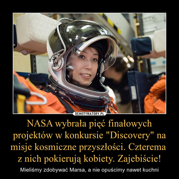 """NASA wybrała pięć finałowych projektów w konkursie """"Discovery"""" na misje kosmiczne przyszłości. Czterema z nich pokierują kobiety. Zajebiście! – Mieliśmy zdobywać Marsa, a nie opuścimy nawet kuchni"""
