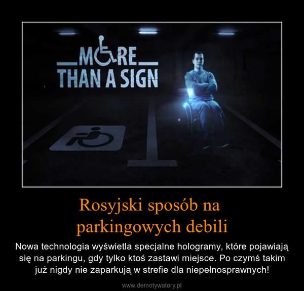 Rosyjski sposób na parkingowych debili – Nowa technologia wyświetla specjalne hologramy, które pojawiają się na parkingu, gdy tylko ktoś zastawi miejsce. Po czymś takim już nigdy nie zaparkują w strefie dla niepełnosprawnych!