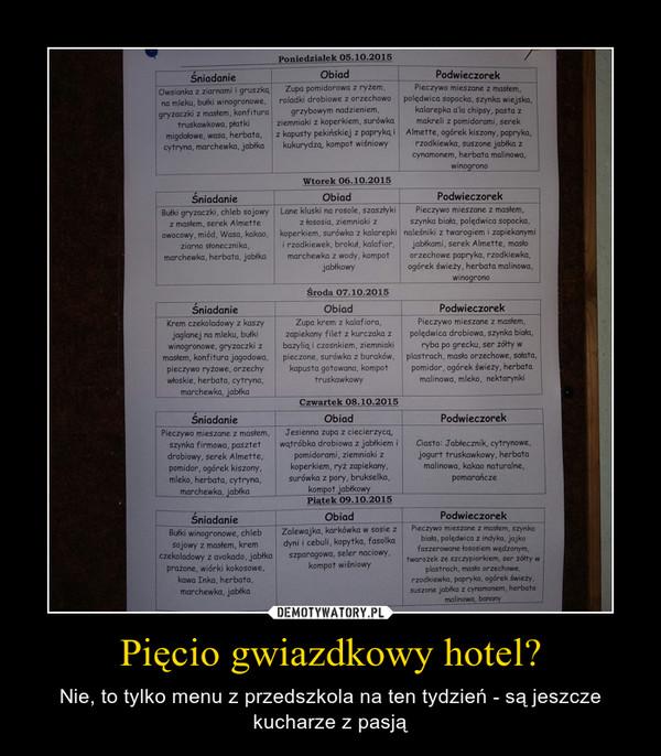 Pięcio gwiazdkowy hotel? – Nie, to tylko menu z przedszkola na ten tydzień - są jeszcze kucharze z pasją