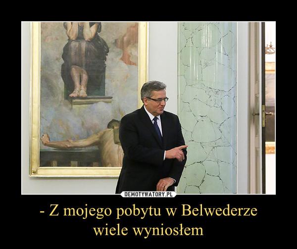 - Z mojego pobytu w Belwederze wiele wyniosłem –