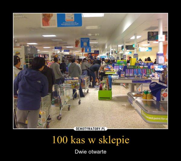 100 kas w sklepie – Dwie otwarte