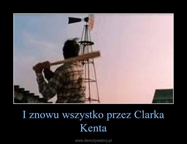 I znowu wszystko przez Clarka Kenta –