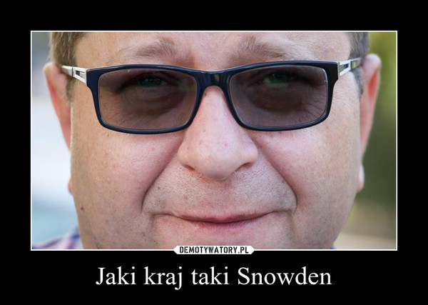 Jaki kraj taki Snowden –