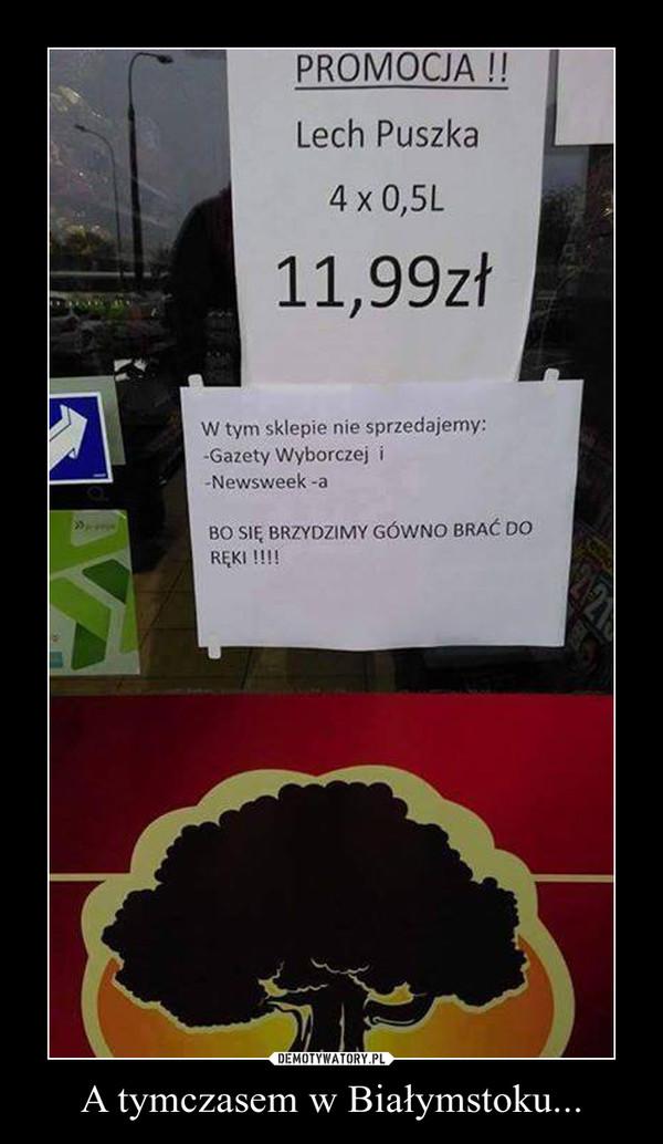A tymczasem w Białymstoku... –