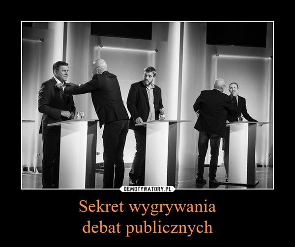 Sekret wygrywaniadebat publicznych –