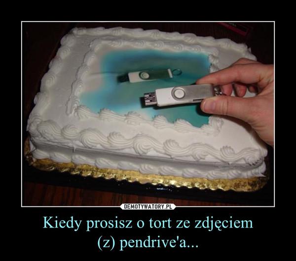 Kiedy prosisz o tort ze zdjęciem(z) pendrive'a... –