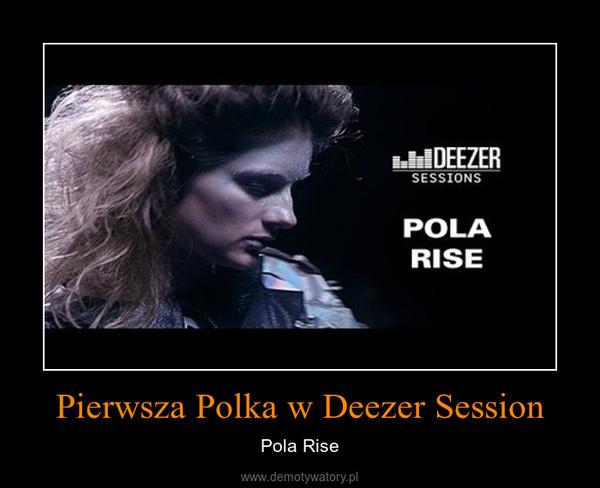 Pierwsza Polka w Deezer Session – Pola Rise