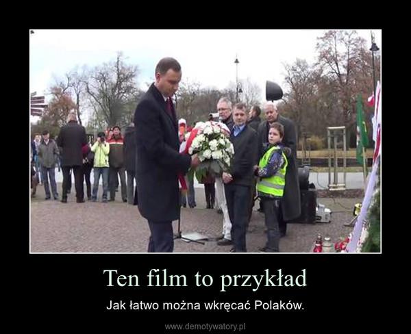 Ten film to przykład – Jak łatwo można wkręcać Polaków.