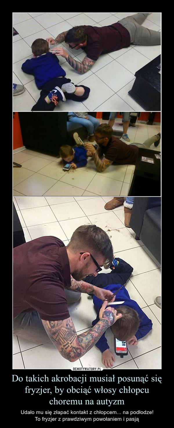 Do takich akrobacji musiał posunąć się fryzjer, by obciąć włosy chłopcu choremu na autyzm – Udało mu się złapać kontakt z chłopcem... na podłodze!To fryzjer z prawdziwym powołaniem i pasją