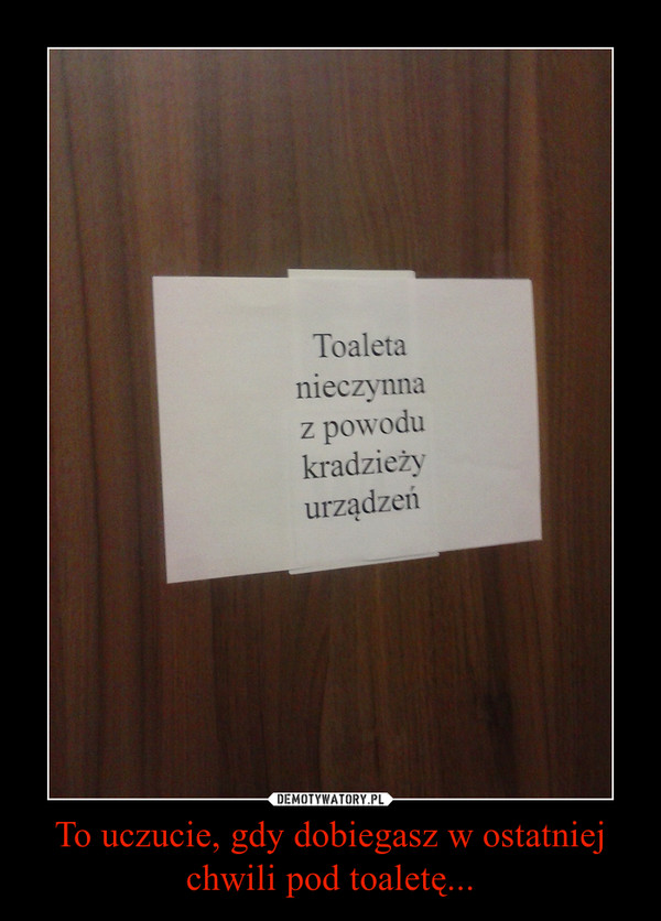 To uczucie, gdy dobiegasz w ostatniej chwili pod toaletę... –
