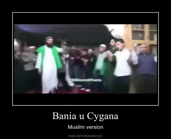 Bania u Cygana – Muslim version