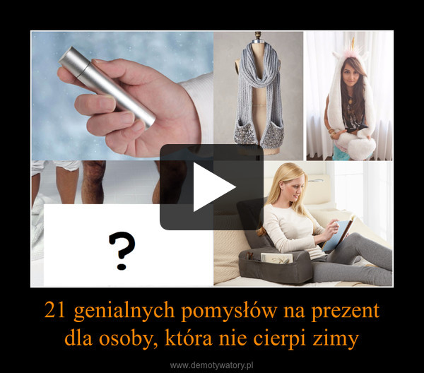 21 genialnych pomysłów na prezentdla osoby, która nie cierpi zimy –