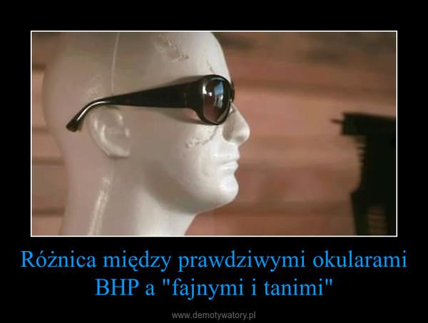 """Różnica między prawdziwymi okularami BHP a """"fajnymi i tanimi"""" –"""