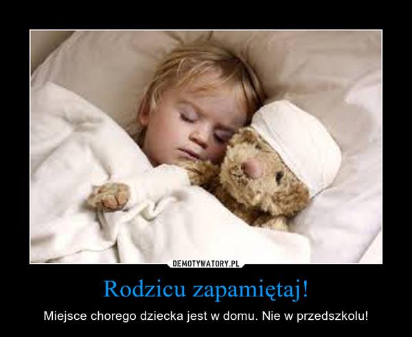 Rodzicu zapamiętaj! – Miejsce chorego dziecka jest w domu. Nie w przedszkolu!