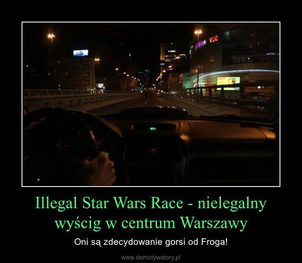 Illegal Star Wars Race - nielegalny wyścig w centrum Warszawy – Oni są zdecydowanie gorsi od Froga!