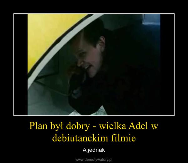 Plan był dobry - wielka Adel w debiutanckim filmie – A jednak