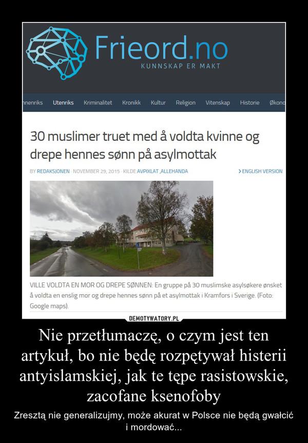 Nie przetłumaczę, o czym jest ten artykuł, bo nie będę rozpętywał histerii antyislamskiej, jak te tępe rasistowskie, zacofane ksenofoby – Zresztą nie generalizujmy, może akurat w Polsce nie będą gwałcić i mordować...