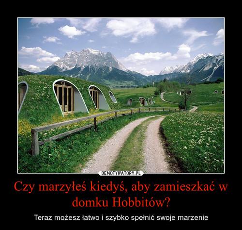Czy marzyłeś kiedyś, aby zamieszkać w domku Hobbitów?
