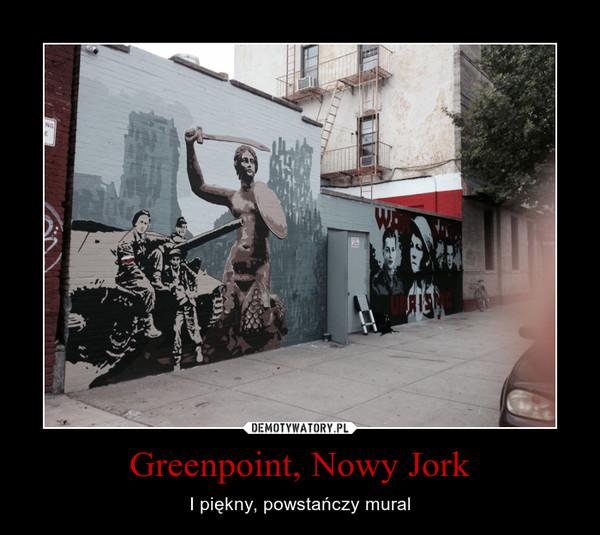 Greenpoint, Nowy Jork – I piękny, powstańczy mural