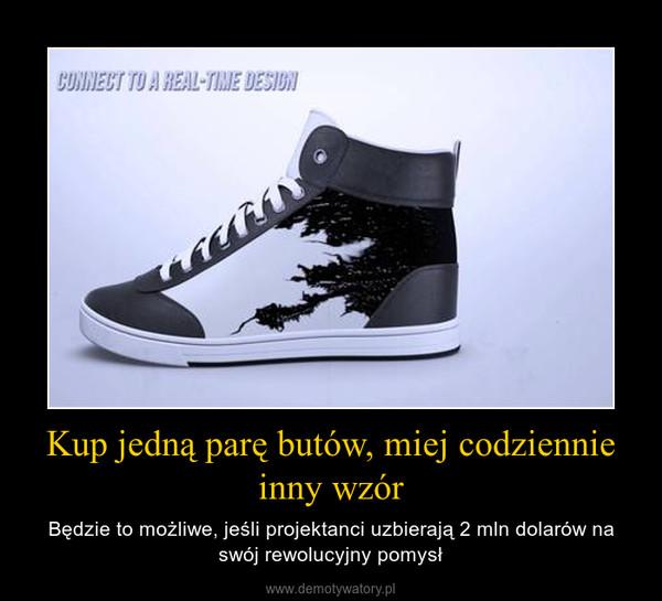 Kup jedną parę butów, miej codziennie inny wzór – Będzie to możliwe, jeśli projektanci uzbierają 2 mln dolarów na swój rewolucyjny pomysł