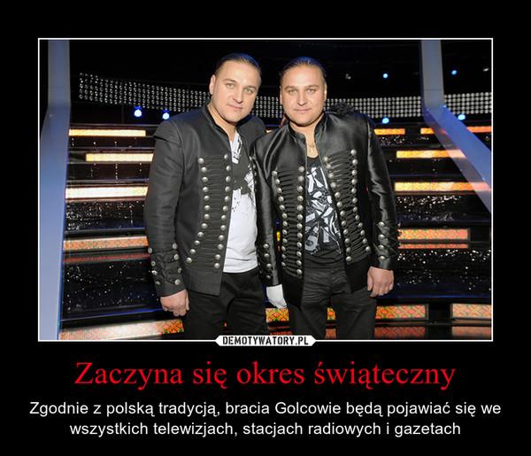 Zaczyna się okres świąteczny – Zgodnie z polską tradycją, bracia Golcowie będą pojawiać się we wszystkich telewizjach, stacjach radiowych i gazetach