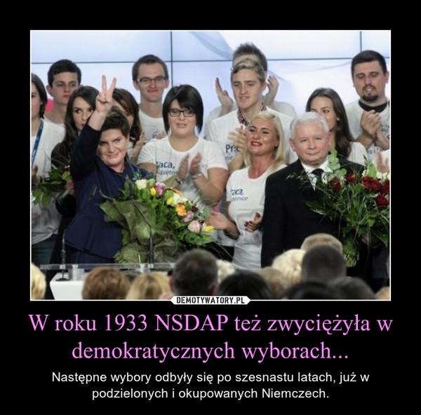 W roku 1933 NSDAP też zwyciężyła w demokratycznych wyborach... – Następne wybory odbyły się po szesnastu latach, już w podzielonych i okupowanych Niemczech.