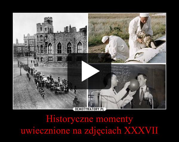 Historyczne momenty uwiecznione na zdjęciach XXXVII –