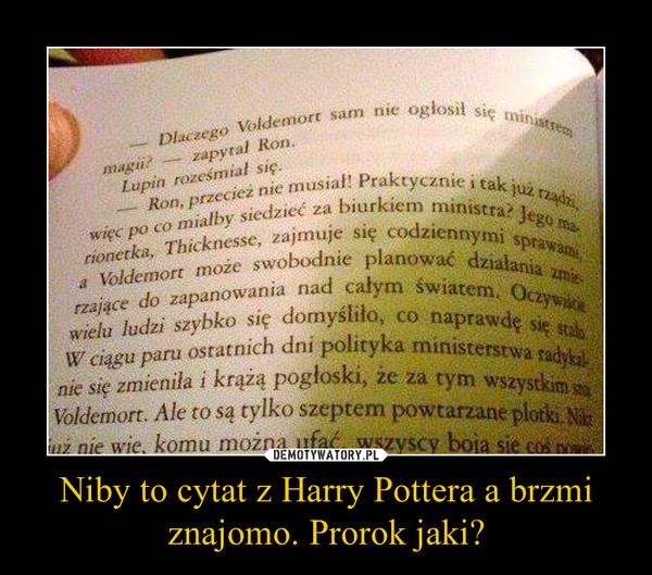 Niby to cytat z Harry Pottera a brzmi znajomo. Prorok jaki? –