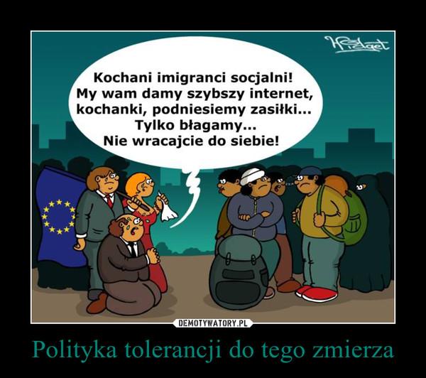 Polityka tolerancji do tego zmierza –