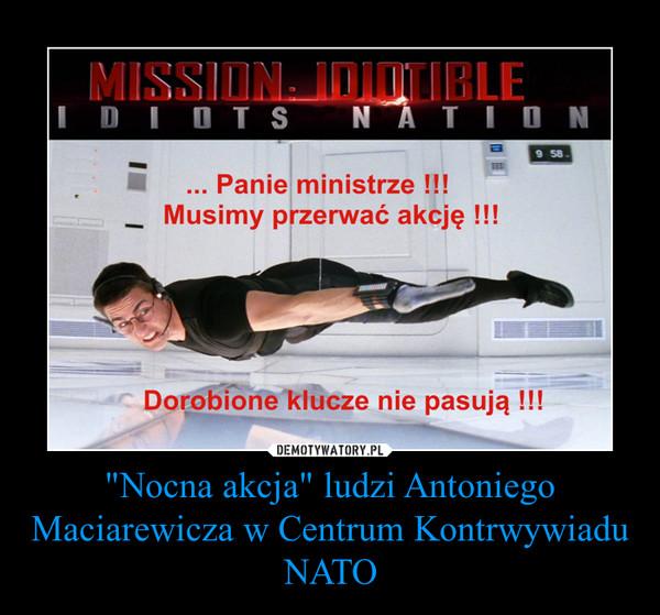 """""""Nocna akcja"""" ludzi Antoniego Maciarewicza w Centrum Kontrwywiadu NATO –"""