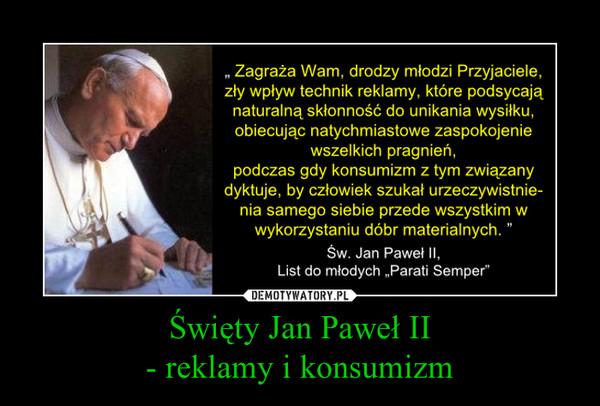 Święty Jan Paweł II- reklamy i konsumizm –