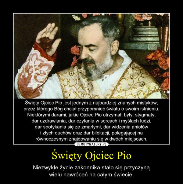 Święty Ojciec Pio – Niezwykłe życie zakonnika stało się przyczynąwielu nawróceń na całym świecie.