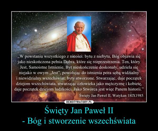Święty Jan Paweł II- Bóg i stworzenie wszechświata –