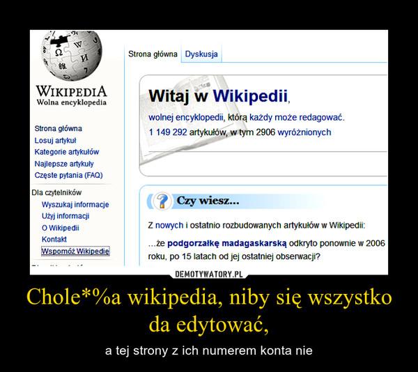 Chole*%a wikipedia, niby się wszystko da edytować, – a tej strony z ich numerem konta nie