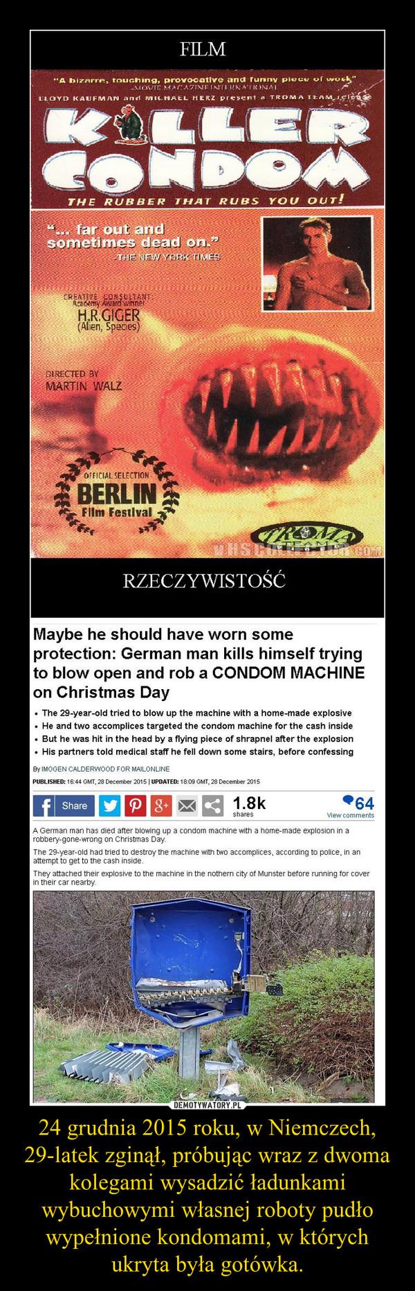 24 grudnia 2015 roku, w Niemczech, 29-latek zginął, próbując wraz z dwoma kolegami wysadzić ładunkami wybuchowymi własnej roboty pudło wypełnione kondomami, w których ukryta była gotówka. –
