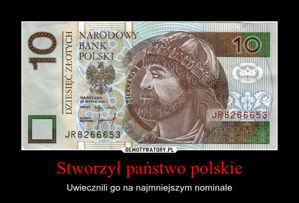 Stworzył państwo polskie – Uwiecznili go na najmniejszym nominale