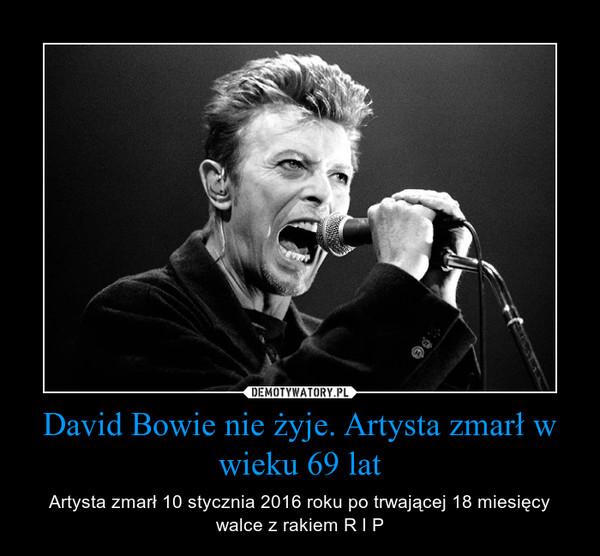 David Bowie nie żyje. Artysta zmarł w wieku 69 lat – Artysta zmarł 10 stycznia 2016 roku po trwającej 18 miesięcy walce z rakiem R I P