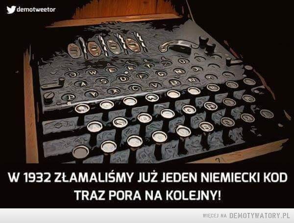 Trzeba złamać KOD – Polacy już raz złamali niemiecki kod w 1932 roku. Pora złamać kolejny niemiecki KOD