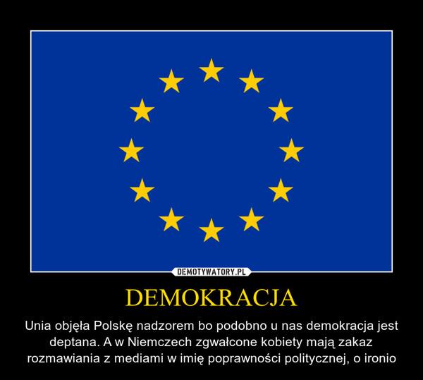 DEMOKRACJA – Unia objęła Polskę nadzorem bo podobno u nas demokracja jest deptana. A w Niemczech zgwałcone kobiety mają zakaz rozmawiania z mediami w imię poprawności politycznej, o ironio