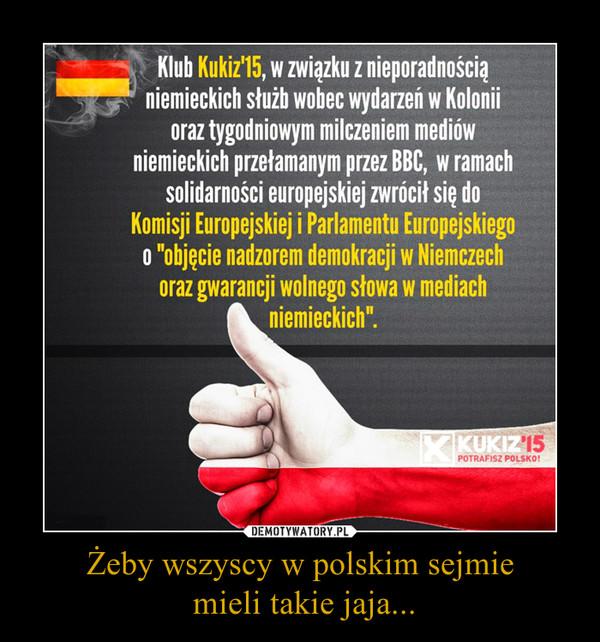 Żeby wszyscy w polskim sejmie mieli takie jaja... –