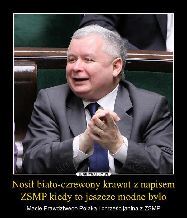 Nosił biało-czrewony krawat z napisem ZSMP kiedy to jeszcze modne było – Macie Prawdziwego Polaka i chrześcijanina z ZSMP