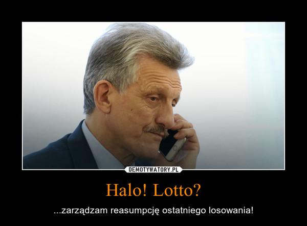 Halo! Lotto? – ...zarządzam reasumpcję ostatniego losowania!