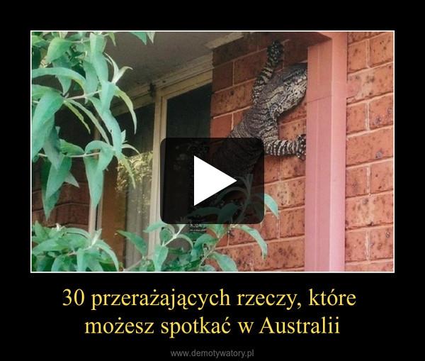 30 przerażających rzeczy, które możesz spotkać w Australii –